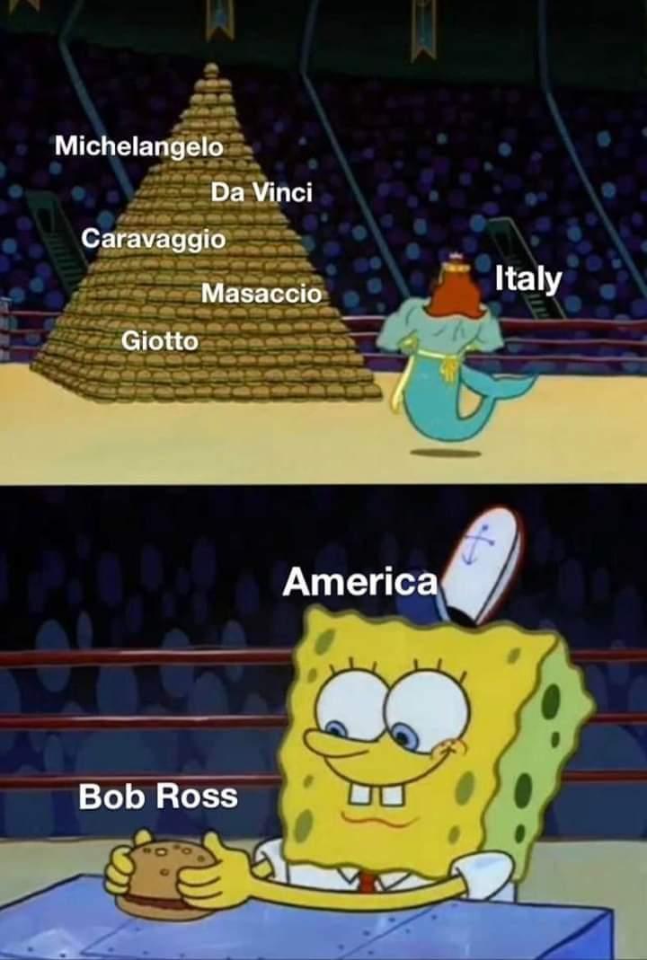Spongebob Meme, Bob Ross, Burgers, Artists, Neptune Spongebob Memes Spongebob, Bob Ross, Rockwell, Italy, American, USA text: Michelangel&.•. Öå&inci Cpravaggi&__ Masacc10' Giotto- Americ Bob Ross '7 Italy