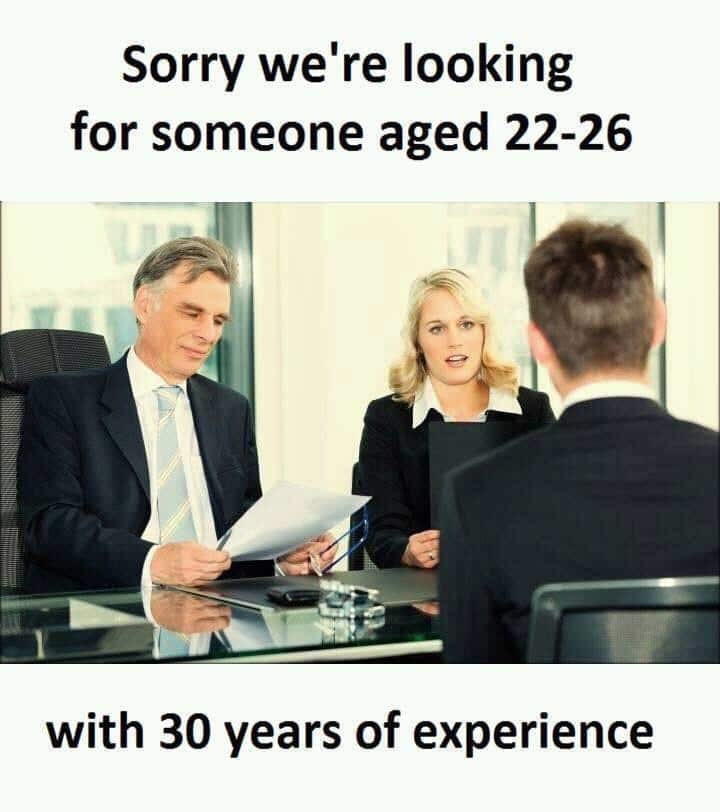 Dank, Monday, Friday other memes Dank, Monday, Friday text: Sorry we're looking for someone aged 22-26 with 30 years of experience