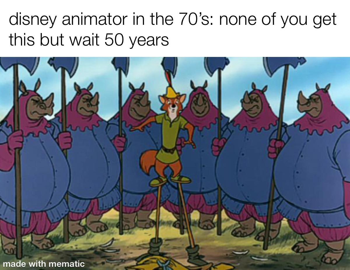 Dank, Meme, Piper Perri, Disney, Robin Hood other memes Dank, Nazis, Piper Perri, Disney text: disney animator in the 70's: none of you get this but wait 50 years made with mematic