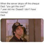 "Wholesome Memes Cute, wholesome memes, No, Dad, Ok, MG, Jim Carrey text: When the server drops off the cheque Dad: ""you got this one?"" 7 year old me: Daaad! I don"