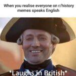 History Memes History, English, American, Espan, Reddit, Hurensohn text: When you realise everyone on r/history memes speaks English