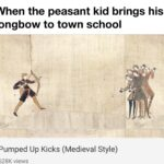 History Memes History, Best, HistoryMemes, YMmcI, Kl4, Runeth text: When the peasant kid brings his longbow to town school Pumped Up Kicks (Medieval Style) 628K views