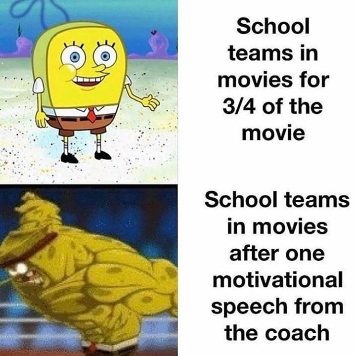Spongebob Meme, Sports, Strong vs. Weak, Movie, Parody Spongebob Memes Spongebob, Visit, Searched Images, Search Time, RepostSleuthBot, Positive text: School teams in movies for 3/4 of the movie School teams in movies after one motivational speech from the coach