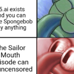 Spongebob Memes Spongebob, Patrick, Mama Krabs text: 1 5.ai exists and you can make Spongebob say anything The Sailor Mouth episode can be uncensored  Spongebob, Patrick, Mama Krabs