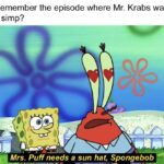 Spongebob Memes Spongebob, Mrs text: Remember the episode where Mr. Krabs was a simp? Mrs. Puff needs a sun hat, Spongebee_,  Spongebob, Mrs