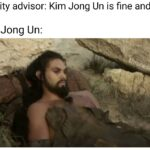Game of thrones memes Game of thrones, Korean, Reply, AVOID, Weekend, North Korea text: security advisor: Kim Jong Un is fine and well Kim Jong Un: