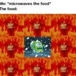 Spongebob Memes Spongebob, Ahhhhh text: Me: *microwaves the food* The food:  Spongebob, Ahhhhh