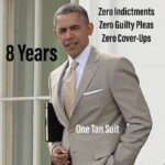 Political Memes Political, Obama, Trump, Libya, America, Middle East text: 8 Years Zero Indictments Zero Guilty Pleas Zero Cover-Ups One Tan Suit  Political, Obama, Trump, Libya, America, Middle East