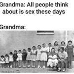 Dank Memes Dank, Grandma, TV, Johnny Depp, Captain Jack Sparrow, BCE text: Grandma: All people think about is sex these days Grandma:  Dank, Grandma, TV, Johnny Depp, Captain Jack Sparrow, BCE
