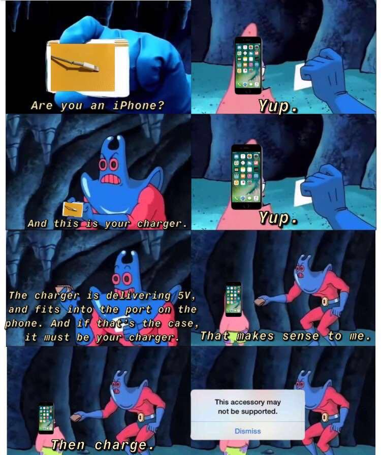 Spongebob, Maybe Spongebob Memes Spongebob, Maybe text: Are you an iPhone? And this As your cflär. er. The charger 1 d&ltfv€ringt 5V, and fit Si the phone. 'And f that 's . the case, Yup. Yup. it .must be Then That makes sense to me. your charg r. This accessory may not be supported. Dismiss change.