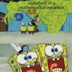 Spongebob Memes Spongebob, Math text: bet in åth ma Nä e u 241 year.old me  Spongebob, Math