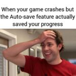 Wholesome Memes Wholesome memes, Minecraft, PC, PS4, Tom Scott, Terraria text: When your game crashes but the Auto-save feature actually saved your progress  Wholesome memes, Minecraft, PC, PS4, Tom Scott, Terraria