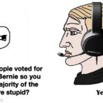 Political Memes Political, Biden, USA, Trump, Bernie, Hillary text: ple voted for Lol, mor Biden t an Bernie so you think t e ajority of the voters are stupid? Yes.  Political, Biden, USA, Trump, Bernie, Hillary