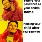 memes misc text: Setting your password as your child