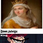 History Memes History, Poland, King, Jadwiga, Hungary, Civ text: Jadwiga, canonised saint and the first fe- male monarch of Poland, held the title of King as Queens couldn