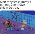 other memes Funny, Detroit, Minneapolis, Edd, Eddie text: Man they stole Jimmy