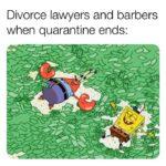 Spongebob Memes Spongebob, Cutting Dead Ends text: Divorce lawyers and barbers when quarantine ends:  Spongebob, Cutting Dead Ends