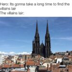 other memes Funny, France, Clermont-Ferrand, Clermont Ferrand, Notre Dame, Dora text: Hero: Its gonna take a long time to find the villains lair The villains lair:  Funny, France, Clermont-Ferrand, Clermont Ferrand, Notre Dame, Dora