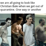 other memes Funny, Christian Bale, Batman, Christian, Bale, Patrick Bateman text: we are all going to look like Christian Bale when we get out of quarantine. One way or another  Funny, Christian Bale, Batman, Christian, Bale, Patrick Bateman