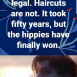 """other memes Dank,  text: """"juana is gal. Haircuts are not. It took fifty years, but the hippies ha imgfli"""