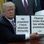 Political Memes Political, Trump, Obamagate, GOP, Wait, Republicans text: president I have absolute immunity Obama broke the law while president lgfiipcom  Political, Trump, Obamagate, GOP, Wait, Republicans