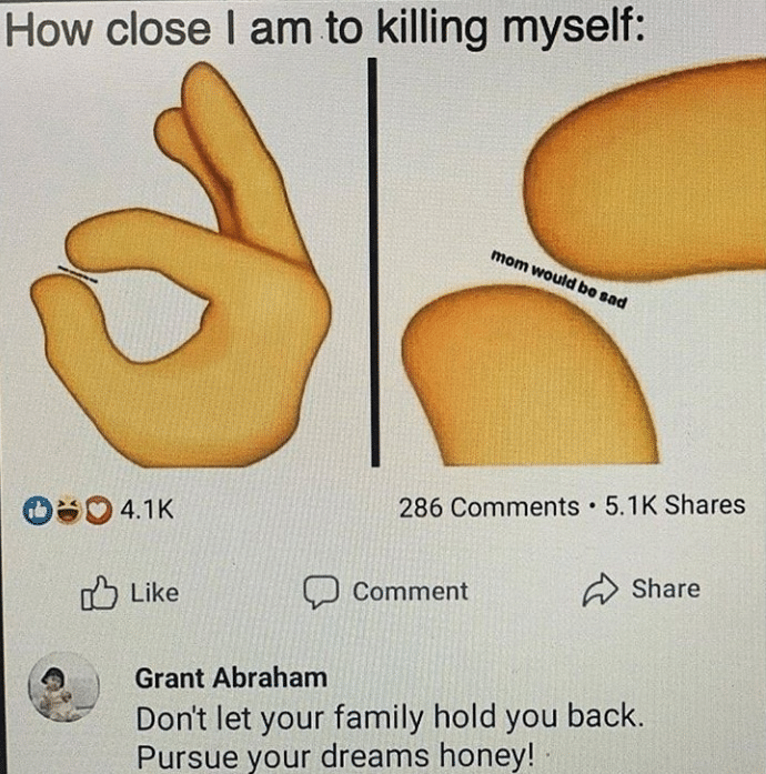 Hold up, Waitaminute Dank Memes Hold up, Waitaminute text: How close I am to killing myself: 4.1K d.) Like 00 286 Comments • 5.1K Shares C) Comment Share Grant Abraham Don't let your family hold you back. Pursue your dreams honey!