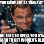 Wholesome Memes Wholesome memes, CEO, Seriously, Reddit, Male, Good text: WHEN YOU COME OUT AS TRANS AT WORK, AND THE CEO GIVES $150 GIFT CARD TO GET WOMEN