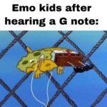 Spongebob Memes Spongebob,  text: Emo kids after hearing a G note:  Spongebob,