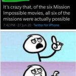 other memes Funny, Possible, TV, Improbable, Impossible Mission Force, Impossible  Jun 2020 Funny, Possible, TV, Improbable, Impossible Mission Force, Impossible