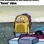 """Spongebob Memes Spongebob, Karen, SLAM, Steve, Kevin, Jim text: The husband in the back of every """"Karen"""" video:  Spongebob, Karen, SLAM, Steve, Kevin, Jim"""