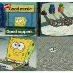 Spongebob Memes Spongebob,  text: Good musi Good rappers *Dies* Fans u/hexl 3b, ihe