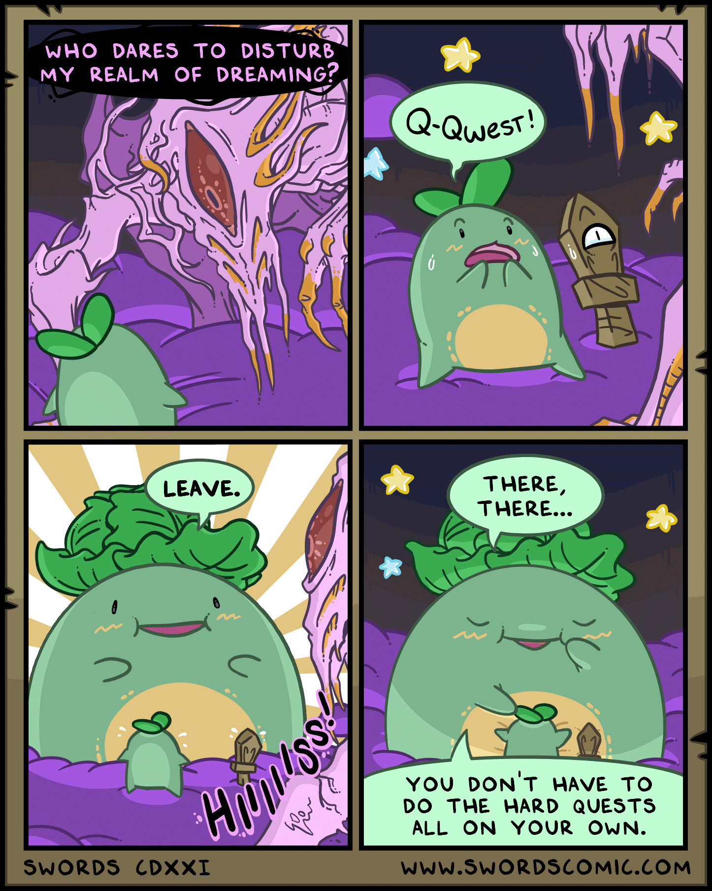 Swords ~ questing with mom (from qwest sprout!), Qwest Sprout, Mom, DP Comics Swords ~ questing with mom (from qwest sprout!), Qwest Sprout, Mom, DP text: WHO DARES -ro DISTURB MY REALM OF DREAMING? SWORDS LEAVE. CDXXI QQwee5 • THERE, THERE... YOU DON'T HAVE TO DO THE HARD QUESTS ALL ON YOUR OWN. WWW.SWORDSCOMIC.COM
