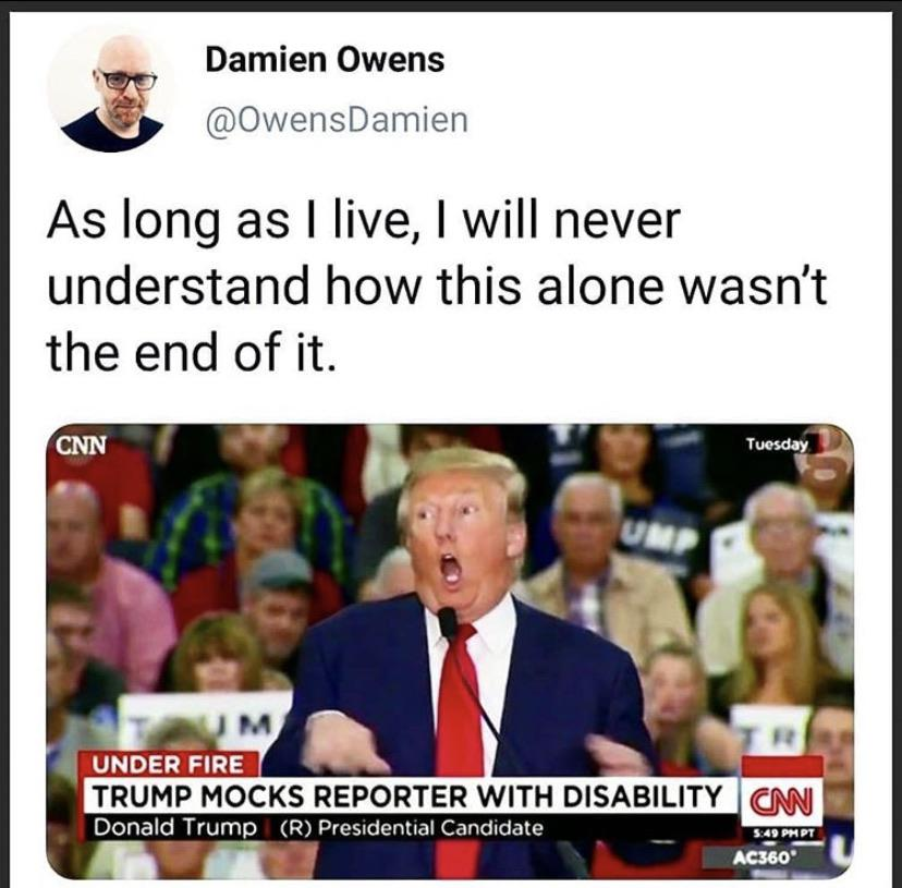 Political, Americans, America, Obama, American, Trump Political Memes Political, Americans, America, Obama, American, Trump text: Damien Owens @OwensDamien As long as I live, I will never understand how this alone wasn't the end of it. UNDER FIRE TRUMP MOCKS REPORTER WITH DISABILITY Donald Trump (R) Presidential Candidate AC