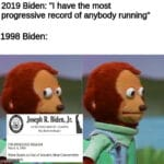 "Political Memes Political, Trump, Biden, Biden, Biden, South Africa text: 2019 Biden: ""l have the most progressive record of anybody running"" 1998 Biden: Joseph R. Biden, Jr. STATES FOR IMMEDIALL IULLASE 6. lgg8 Biden Ranks as One of Senate"