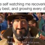 Wholesome Memes Wholesome memes, Justin Trudeau, Markiplier text: my future self watching me recovering, trying my best, and growing every day Way •o go, little bud L kn w v • 1 had it in you.  Wholesome memes, Justin Trudeau, Markiplier