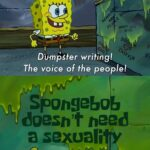 Spongebob Memes Spongebob, LGBT, SpongeBob, Spongebob, Nickelodeon, Stephen text: Dumpster writing! The voice of the people! Spongebo doesn