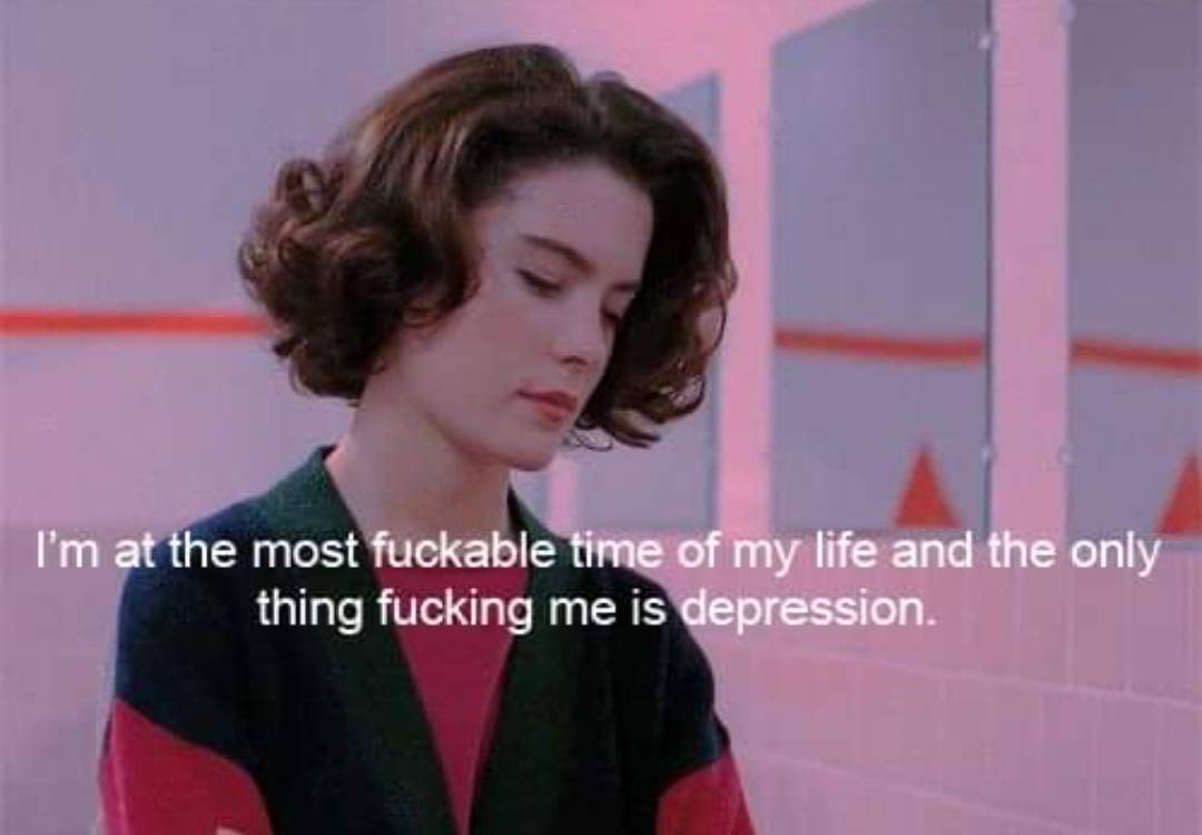 Depression, Twin Peaks depression memes Depression, Twin Peaks text: I'm at the most fuckable of my life and the only thing fucking me is epression.