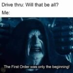 Star Wars Memes Sequel-memes, McDonald, First Order, Visit, Taco Bell, Negative text: Drive thru: Will that be all? The First Order was only the beginning!
