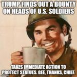 Political Memes Political, Trump, Putin, Russia, Nazis, Confederacy text: TRUMP FINDS OUT A 0N HEADS OF U.S. SOLDIERS TAKES IMMEDIATE ACTION TO PROTECT STATUES. GEE, THANKS, CHIEF. jmgflipcom  Political, Trump, Putin, Russia, Nazis, Confederacy