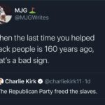 Political Memes Political, Republicans, Democrats, Lincoln, Republican Party, Republican text: MJG @MJGWrites When the last time you helped black people is 160 years ago, that