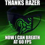 other memes Funny, FPS, RGB, Razer, BPS, Singapore text: THANKS RAZER NOW I CAN BREATH AT 60 FPS  Funny, FPS, RGB, Razer, BPS, Singapore
