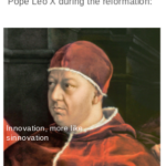 Christian Memes Christian, Protestants text: No one: Pope Leo X during the reformation: ovation; mor I s ovation  Christian, Protestants