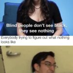 other memes Funny, Null, Thats, Close, Blind text: Blind eople don