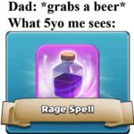 Dank Memes Dank, MysO_TPd0Fo, COC, Australia text: Dad: *grabs a beer* What 5yo me sees: Rage spell  Dank, MysO_TPd0Fo, COC, Australia