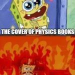 Spongebob Memes Spongebob, University, Damn text: THE COVERT* VHYSICS BOOKS CONTENT OF PHYSICS BOOKS  Spongebob, University, Damn