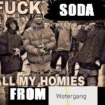 Water Memes Water, Waterloo text: SODA ALL MYHnfi11ES ROM Watergang  Water, Waterloo