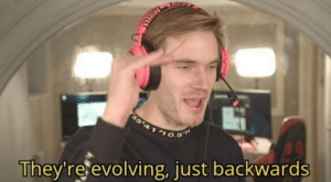 Theyre evolving, just backwards YouTube meme template