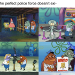 Spongebob Memes Spongebob, ALL HAIL THE BBPD text: The perfect police force doesn