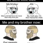 Dank Memes Dank, Mario, FUCK YOU, Cake Day, Br text: Me and my brother when we were little kids: My-brother Mom and Dad love me more than they love you. No, Fuck you. I