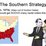 Political Memes Political, Southern text: The Southern Strategy Nixon, 1970S: [Slaps roof of Southern States] You could get SOOOO many racist voters this way.  Political, Southern
